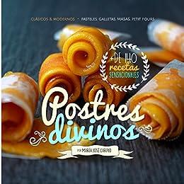 Postres Divinos: Clásicos & Modernos: Pasteles, Galletas, Masas, Petit Fours (