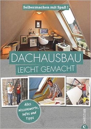 Dachausbau: Selbermachen mit Spaß. Dachausbau leicht gemacht, mit ...