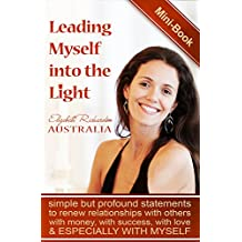 Leading Myself Into The Light: simple but profound statements to renew relationships with others, with money, with success, with love and especially with myself
