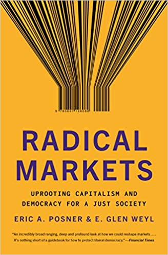 Uprooting Capitalism and Democracy for a Just Society Radical Markets