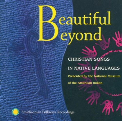 Beautiful Beyond-Christian Hymns In Native American Languages