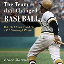 The Team That Changed Baseball: Roberto Clemente and the 1971 Pittsburgh Pirates Audiobook by Bruce Markusen Narrated by Kevin Free