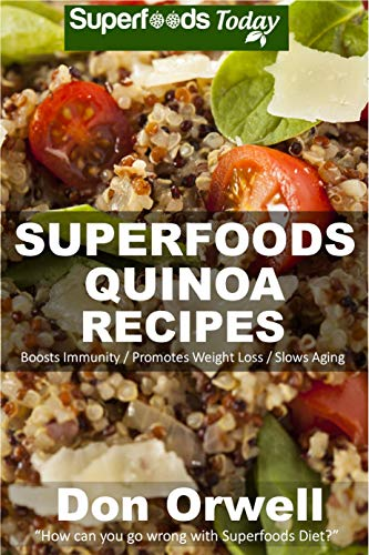 Quinoa Recipes: Over 30 Quick & Easy Gluten Free Low Cholesterol Whole Foods Recipes full of Antioxidants & Phytochemicals by [Orwell, Don]