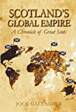 Scotland's Global Empire, Jock Gallagher, 1849951020