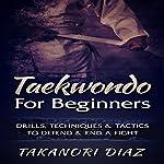 Taekwondo for Beginners: Drills, Techniques & Tactics to Defend & End a Fight | Takanori Diaz