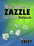Make Money on Zazzle: Tips from a ProSeller