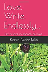 Love. Write. Endlessly...: Life is love in search of love... Paperback