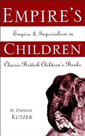 Amazon.com: Empire's Children: Empire and Imperialism in Classic British Children's Books