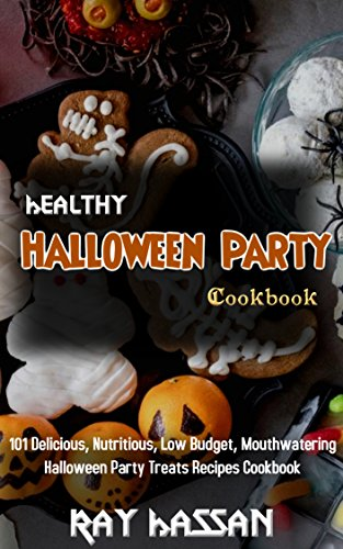 healthy halloween party cookbook 101 delicious nutritious low budget mouthwatering halloween party