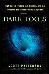 Dark Pools: The Rise of Artificially Intelligent Trading Machines and the Looming Threat to Wall Street by Scott Patterson (2012-07-20) Hardcover
