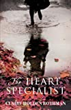 Front cover for the book The Heart Specialist by Claire Holden Rothman