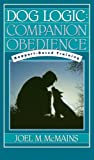Dog Logic: Companion Obedience, Rapport-Based Training (Howell reference books)