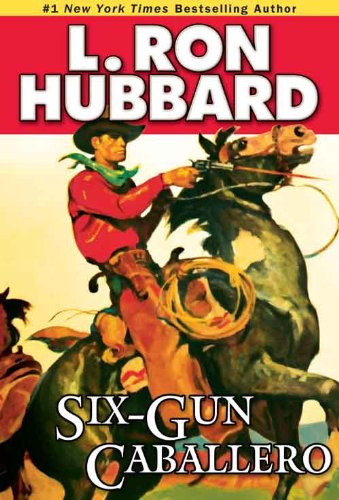 Six-Gun Caballero by L. Ron Hubbard - Can a Claim jumper in the Old West, a Band of Outlaws, be Outwitted by a Caballero? (Western Short Stories (Mens Ruthless Art)