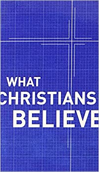 What Christians Believe: Moody Publishers, Alfred P. Gibbs, R ...