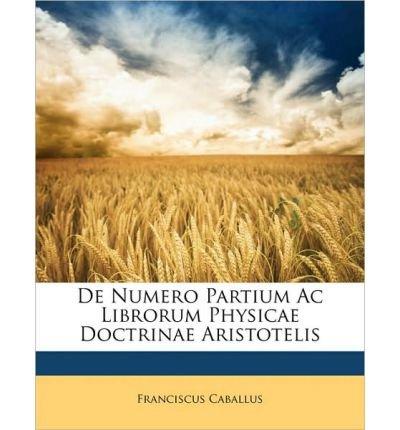 Download de Numero Partium AC Librorum Physicae Doctrinae Aristotelis (Paperback)(Latin) - Common pdf