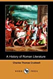 A History of Roman Literature, Charles Thomas Cruttwell, 1409931781