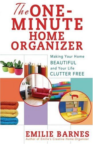 The One-Minute Home Organizer: Making Your Home Beautiful and Your Life Clutter Free
