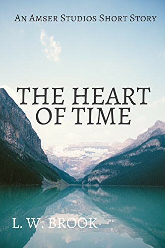 The Heart of Time: An Amser Studios Short Story