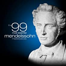 The 99 Most Essential Mendelssohn Masterpieces (Amazon Exclusive)