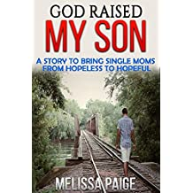 God Raised My Son: A Story To Bring Single Moms from Hopeless to Hopeful