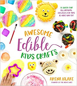 Awesome Edible Kids Crafts 75 Super Fun All Natural Projects For