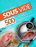 Sous Vide Cookbook: 500 Flavorous Pressure Cooking Recipes