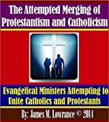 The Attempted Merging of Protestantism and Catholicism: Evangelical Ministers Attempting to Unite Catholics and Protestants