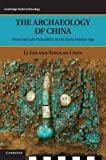 The Archaeology of China: From the Late Paleolithic