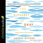 The Alphabet of Grief: Words to Help in Times of Sorrow | Andrea Raynor