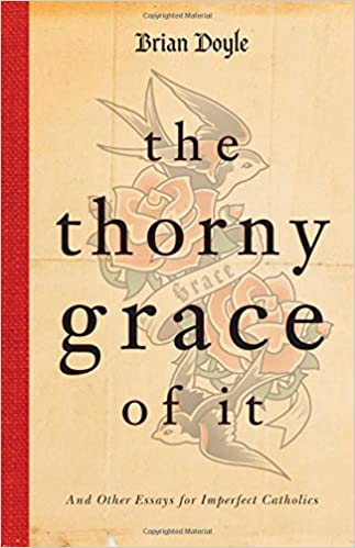 Book The Thorny Grace of It: And Other Essays for Imperfect Catholics
