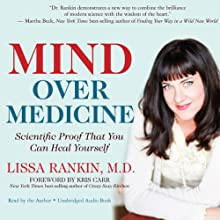 Mind Over Medicine: Scientific Proof That You Can Heal Yourself Audiobook by Lissa Rankin Narrated by Lissa Rankin