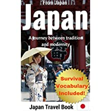 Japan Travel Guide: A Journey Between Tradition And Modernity: 2017 Best Travel Guide To Enjoy Visiting 48 Exciting Places In Tokyo, Kyoto, Osaka And More. ( + Full Travel Vocabulary Included!)