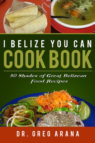 I BELIZE YOU CAN COOK BOOK by Gregory Arana
