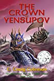 The Crown of Yensupov (Neuyokkasinian Arc of Empire Series Book 3)