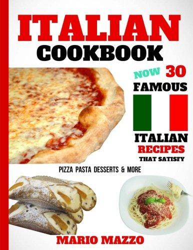- Italian Cookbook: Famous Italian Recipes That Satisfy: Baking, Pizza, Pasta, Lasagna, Chicken Parmesan, Meatballs, Desserts, Cannoli, Tiramisu, Gelato & More (2018 Newest Edition (8.5x11 Size))