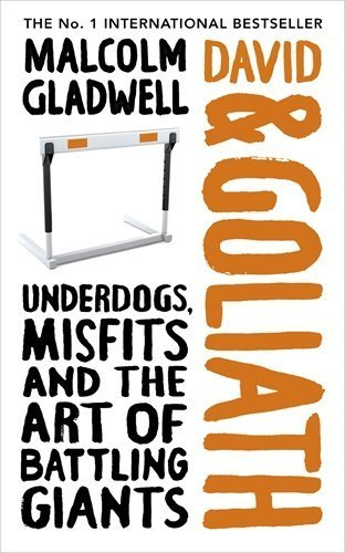 David and Goliath: Underdogs, Misfits and the Art of Battling Giants by Malcolm Gladwell (2013-10-03)