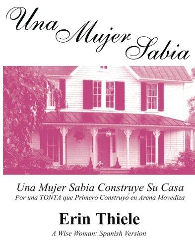 Una Mujer Sabia: Por una TONTA que Primero Construyo en Arena Movediza (Spanish Edition) [Erin Thiele] (Tapa Blanda)