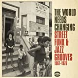 The World Needs Changing: Street Funk & Jazz Grooves 1967-1976