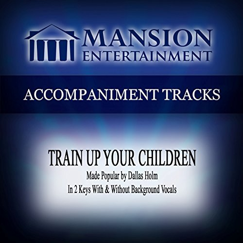 Train up Your Children (Low KeyD-Eb Without Background Vocals) ()
