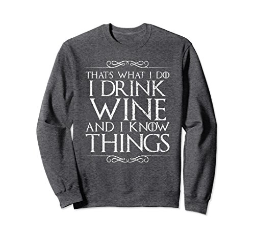 Unisex I Drink Wine and I Know Things Sweater