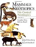 Mammals of the Neotropics: The Central Neotropics - Ecuador, Peru, Bolivia, Brazil v. 3 (Mammals of Neotropics)