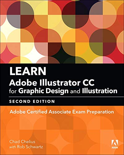 Learn Adobe Illustrator CC for Graphic Design and Illustration: Adobe Certified Associate...