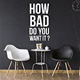 How Bad Do You Want It - Motivational Gym and Work Quote Wall Art Decal - 33'' x 17'' Decoration Vinyl Stickers - Life Quote Wall Decals -Inspirational Gym Decals - Office Wall Decal (33'' x 17'', White)