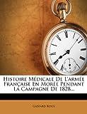 Histoire Médicale de l'Armée Française en Morée Pendant la Campagne De 1828..., Gaspard Roux, 1275254691