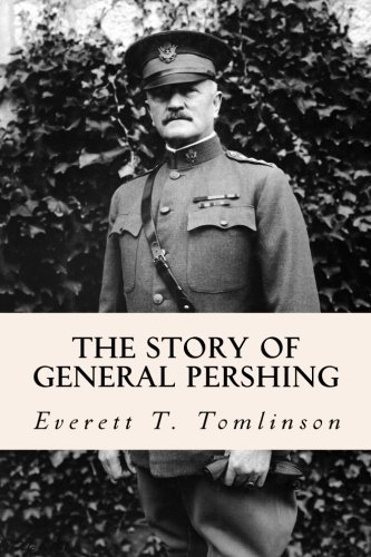 The Story of General Pershing by Everett T. Tomlinson (2015-03-10)