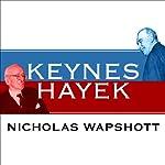 Keynes Hayek: The Clash That Defined Modern Economics | Nicholas Wapshott