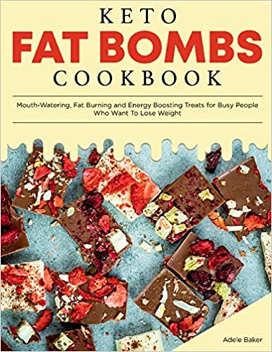 Keto Fat Bombs Cookbook: Mouth-Watering, Fat Burning and Energy Boosting Treats for Busy People Who Want To Lose Weight (Keto Diet Cookbook)