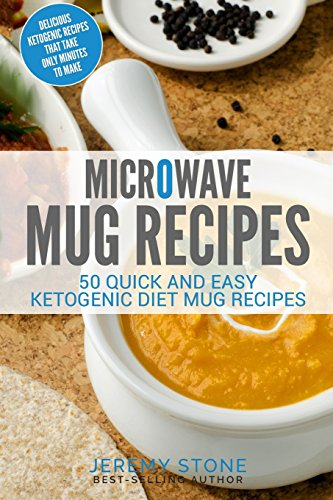 Microwave Mug Recipes: 50 Quick and Easy Ketogenic Diet Mug Recipes - Delicious by Jeremy Stone