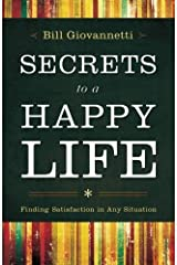 Secrets to a Happy Life: Finding Satisfaction in Any Situation by Bill Giovannetti (2013-06-15) Paperback