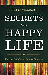 Secrets to a Happy Life: Finding Satisfaction in Any Situation by Bill Giovannetti (2013-06-15)